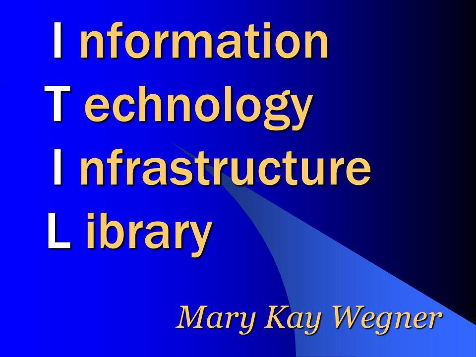 I nformation T echnology I nfrastructure L ibrary I nformation T echnology I nfrastructure L ibrary Mary Kay Wegner