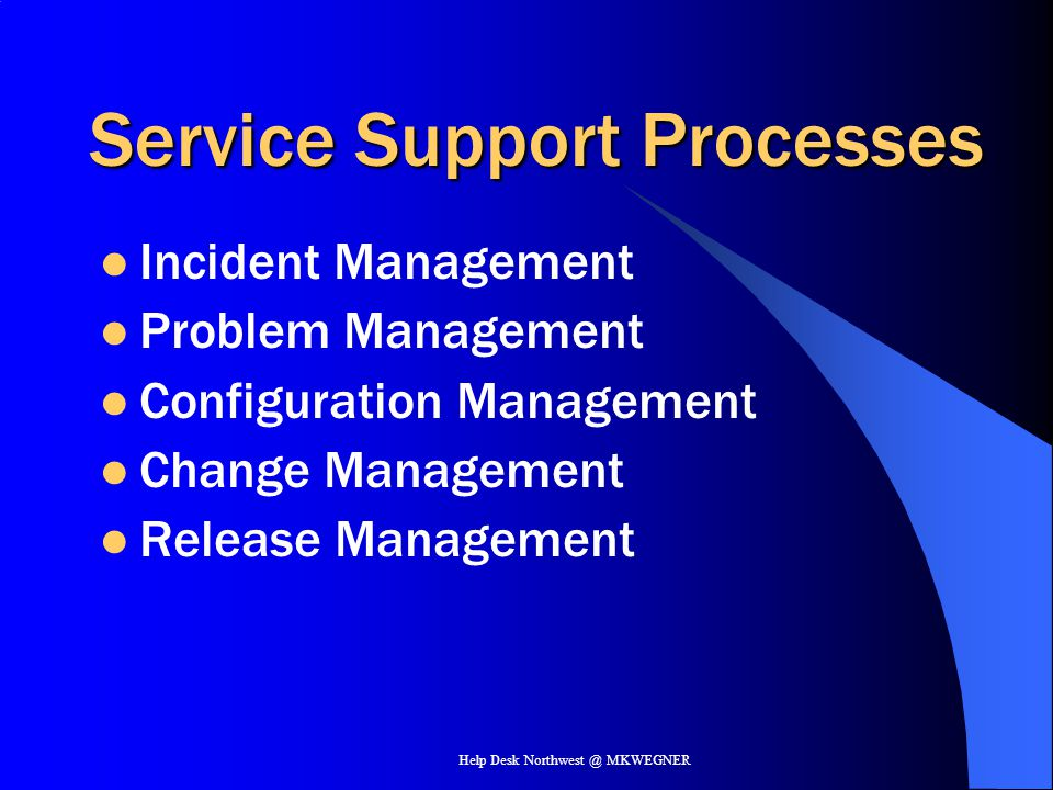 Help Desk Northwest @ MKWEGNER Service Support Processes Incident Management Problem Management Configuration Management Change Management Release Man