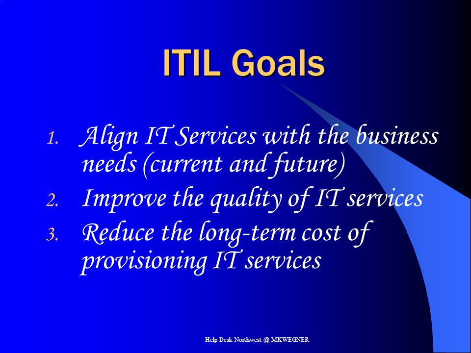 Help Desk Northwest @ MKWEGNER But first … a little context Where and when did ITIL originate.