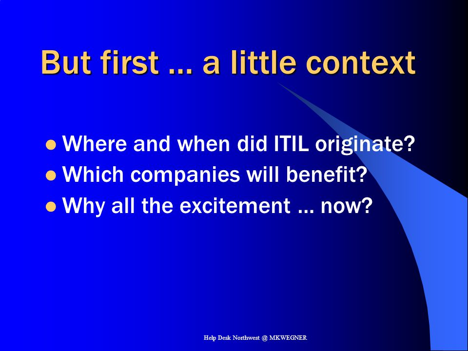 Help Desk Northwest @ MKWEGNER Selling others on the value of ITIL PAIN can be a great motivator … few organizations developed a comprehensive service management approach from the start.