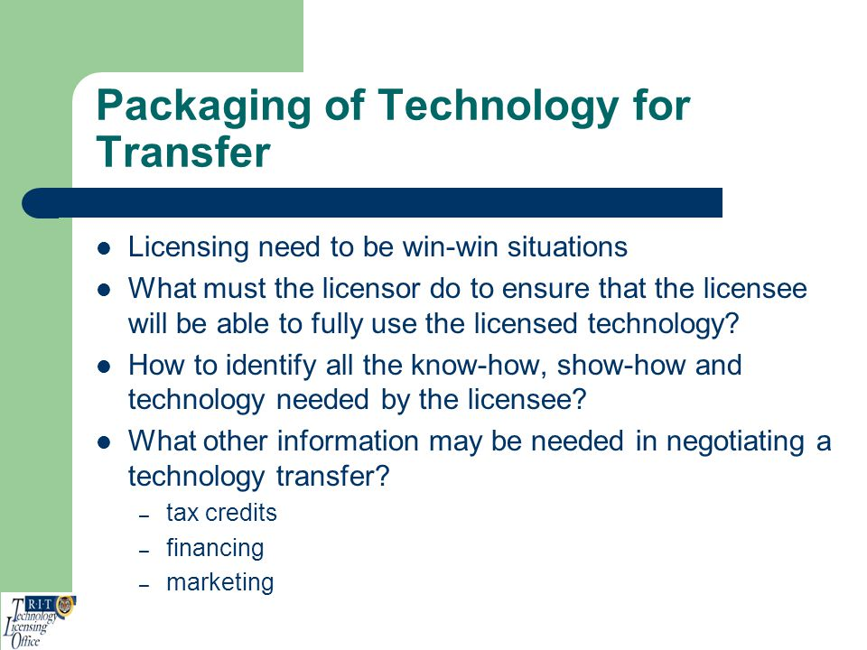 Packaging of Technology for Transfer Licensing need to be win-win situations What must the licensor do to ensure that the licensee will be able to ful