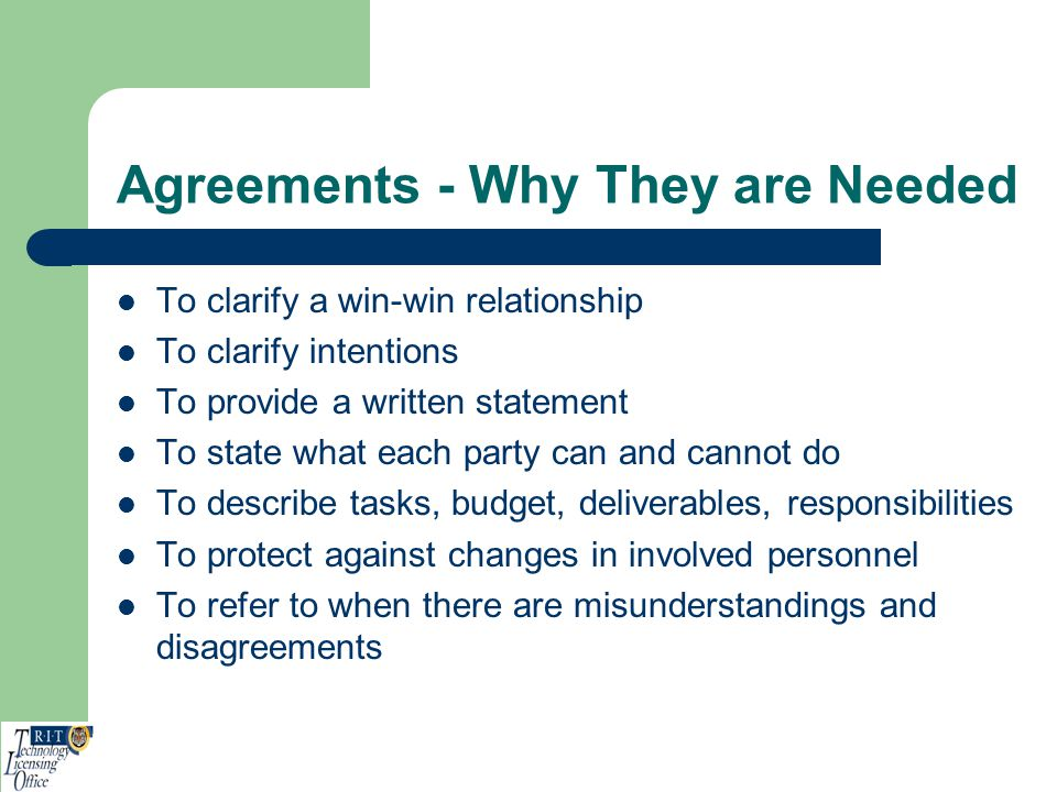 Agreements - Why They are Needed To clarify a win-win relationship To clarify intentions To provide a written statement To state what each party can a