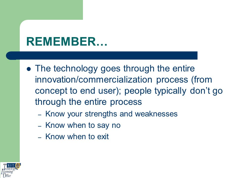 REMEMBER… The technology goes through the entire innovation/commercialization process (from concept to end user); people typically dont go through the