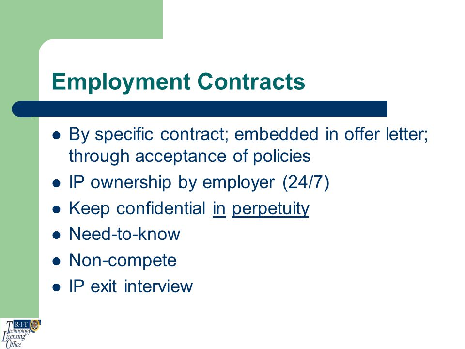Employment Contracts By specific contract; embedded in offer letter; through acceptance of policies IP ownership by employer (24/7) Keep confidential