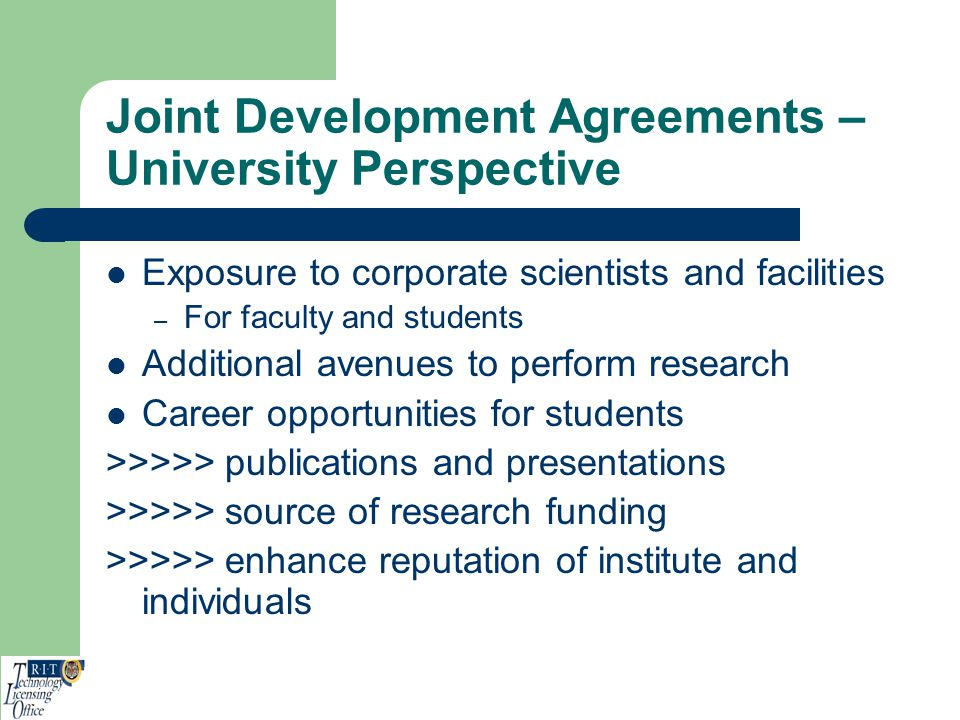 Joint Development Agreements – University Perspective Exposure to corporate scientists and facilities – For faculty and students Additional avenues to