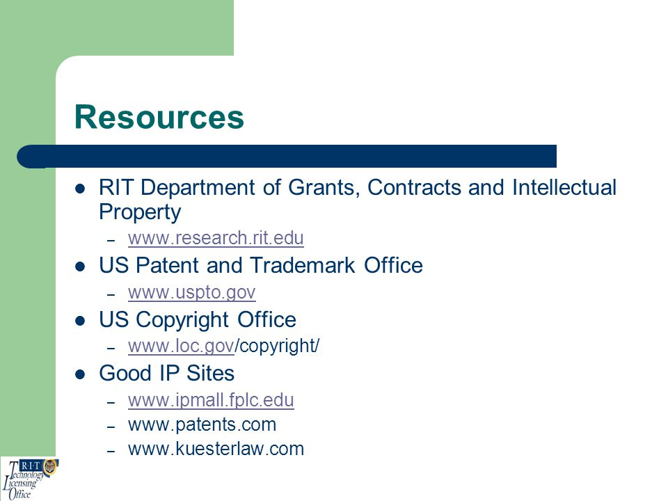 Resources RIT Department of Grants, Contracts and Intellectual Property – www.research.rit.edu www.research.rit.edu US Patent and Trademark Office – w