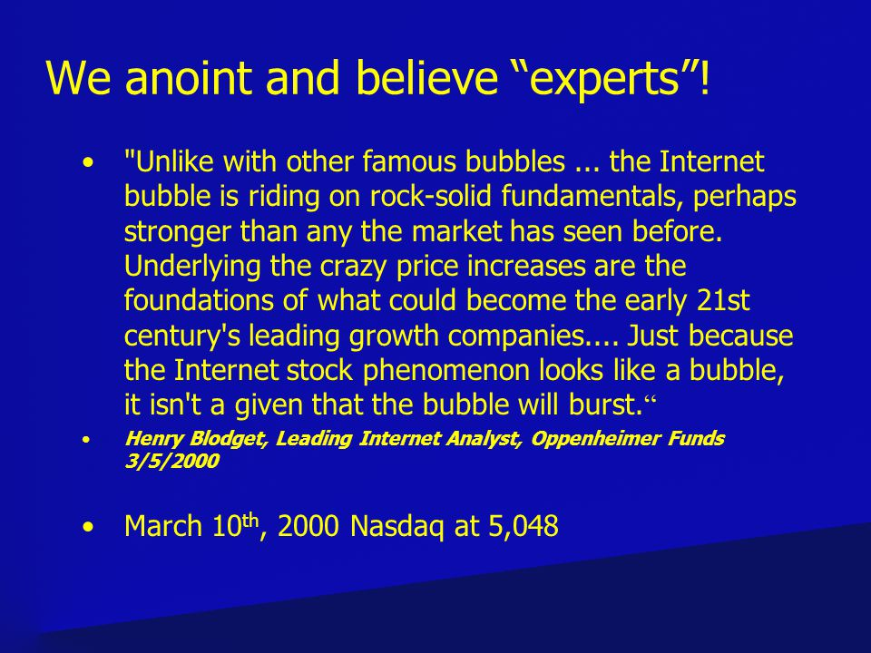 We anoint and believe experts. Unlike with other famous bubbles...