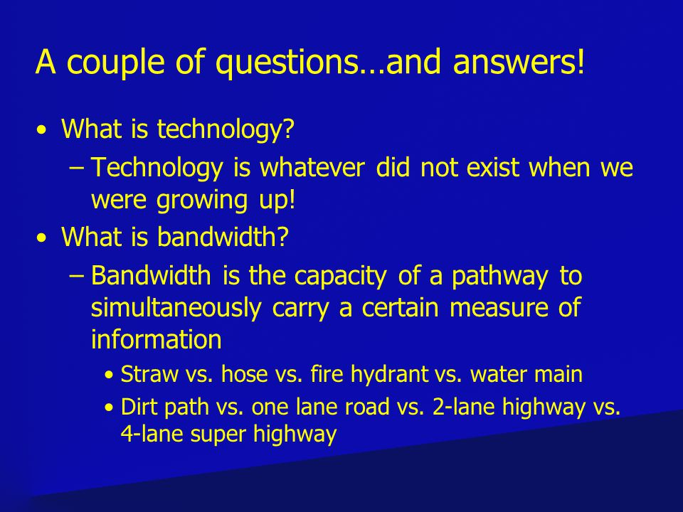 A couple of questions…and answers. What is technology.