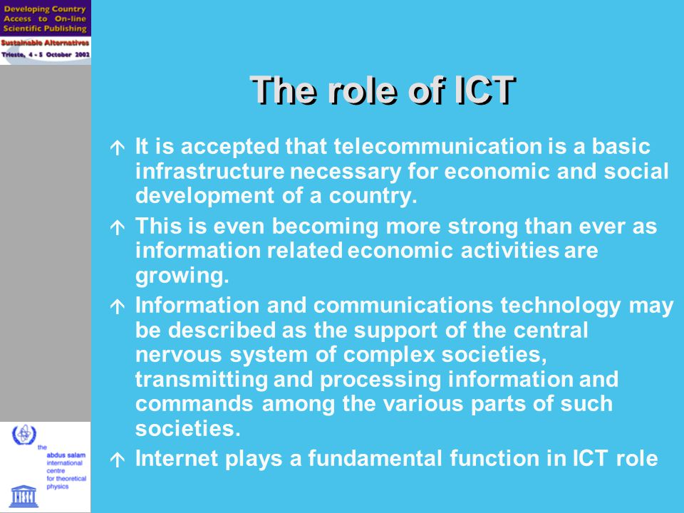 The role of ICT It is accepted that telecommunication is a basic infrastructure necessary for economic and social development of a country.