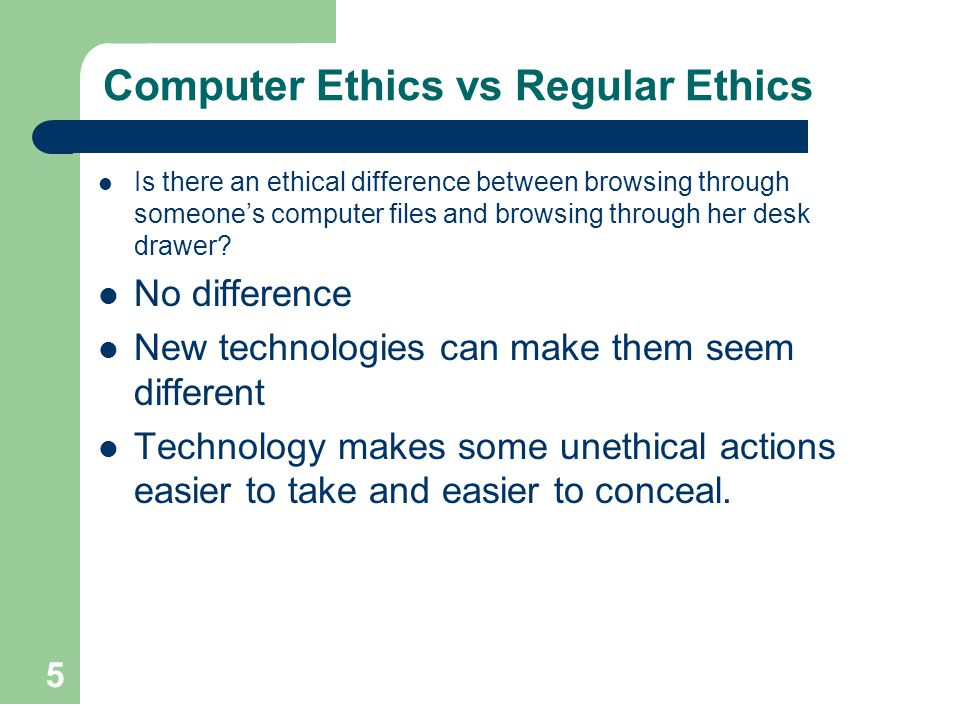 5 Computer Ethics vs Regular Ethics Is there an ethical difference between browsing through someones computer files and browsing through her desk draw