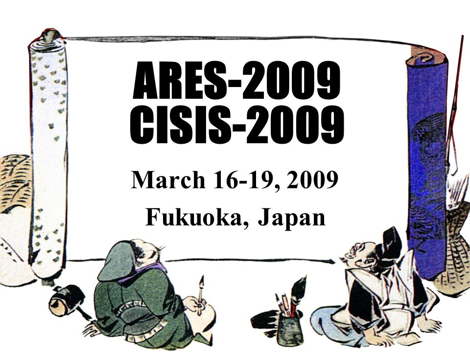 ARES-2009 CISIS-2009 March 16-19, 2009 Fukuoka, Japan