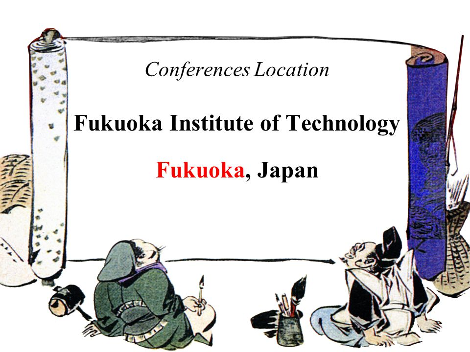 Conferences Location Fukuoka Institute of Technology Fukuoka, Japan