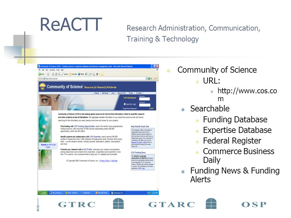 ReACTT Research Administration, Communication, Training & Technology Community of Science URL: http://www.cos.co m Searchable Funding Database Expertise Database Federal Register Commerce Business Daily Funding News & Funding Alerts
