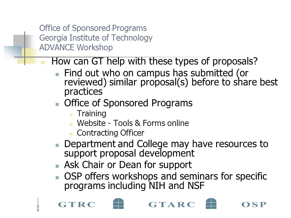Office of Sponsored Programs Georgia Institute of Technology ADVANCE Workshop How can GT help with these types of proposals.