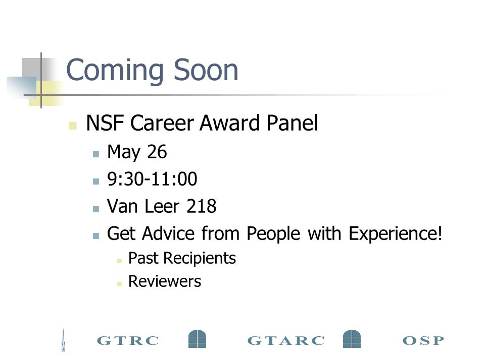 Coming Soon NSF Career Award Panel May 26 9:30-11:00 Van Leer 218 Get Advice from People with Experience.