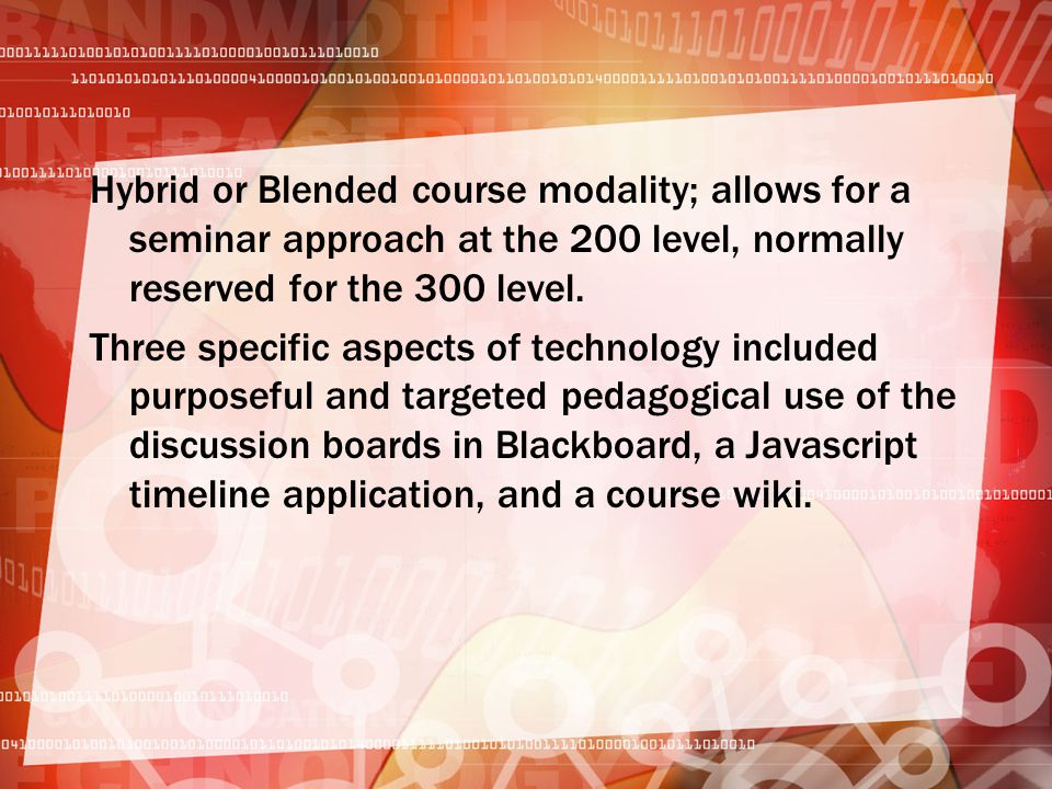 Hybrid or Blended course modality; allows for a seminar approach at the 200 level, normally reserved for the 300 level.