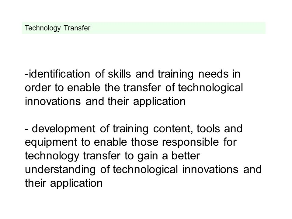 Technology transfer responds to the following needs: - on the part of the universities the need to make full use of their human and material resources to be able to commercialize their R+D results through close cooperation with enterprises, especially SMEs, and thus also to supplement their meagre budgets, - on the part of the enterprises to encourage the spirit of innovation and to understand innovation as a prerequisite for increased competitiveness.