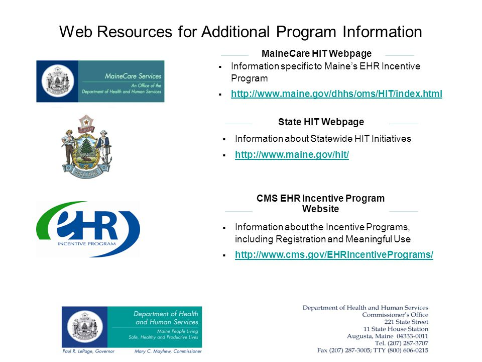 Web Resources for Additional Program Information Information about the Incentive Programs, including Registration and Meaningful Use http://www.cms.go