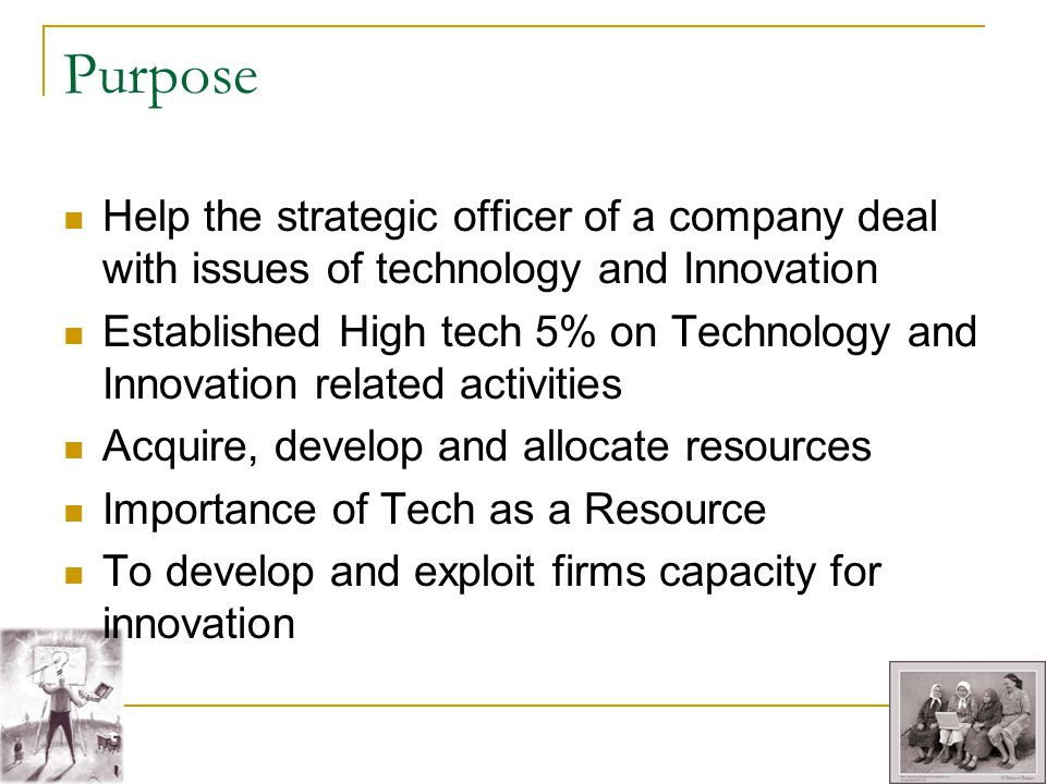 Purpose Help the strategic officer of a company deal with issues of technology and Innovation Established High tech 5% on Technology and Innovation re