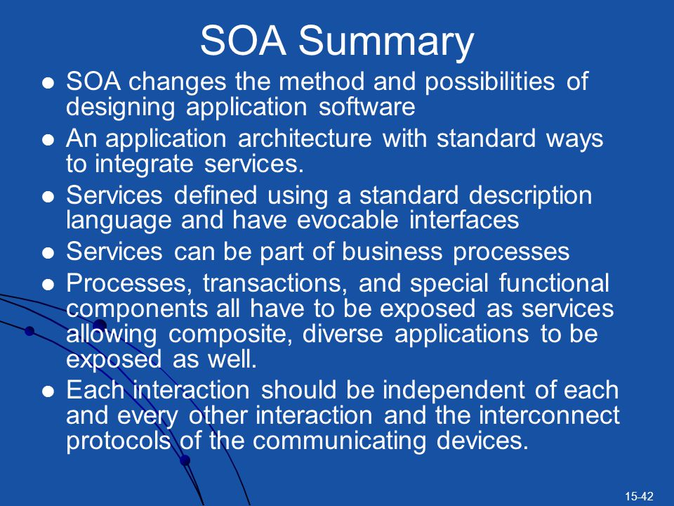 15-42 SOA Summary SOA changes the method and possibilities of designing application software An application architecture with standard ways to integra