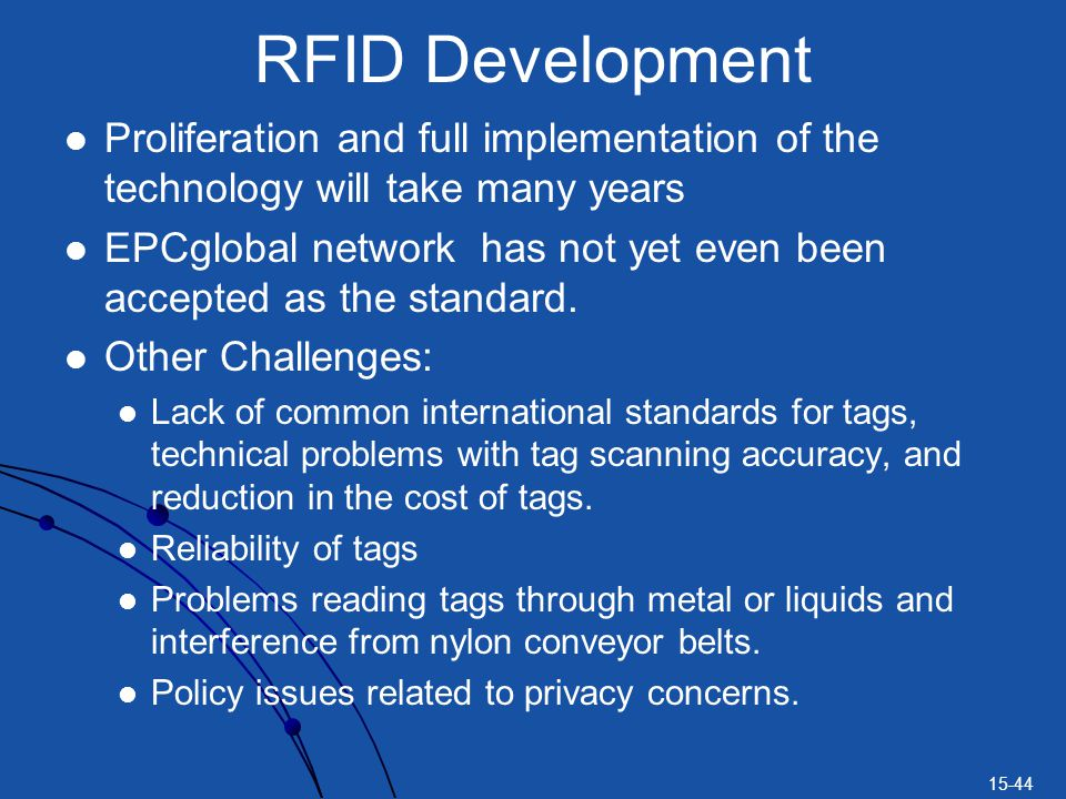 15-44 RFID Development Proliferation and full implementation of the technology will take many years EPCglobal network has not yet even been accepted as the standard.