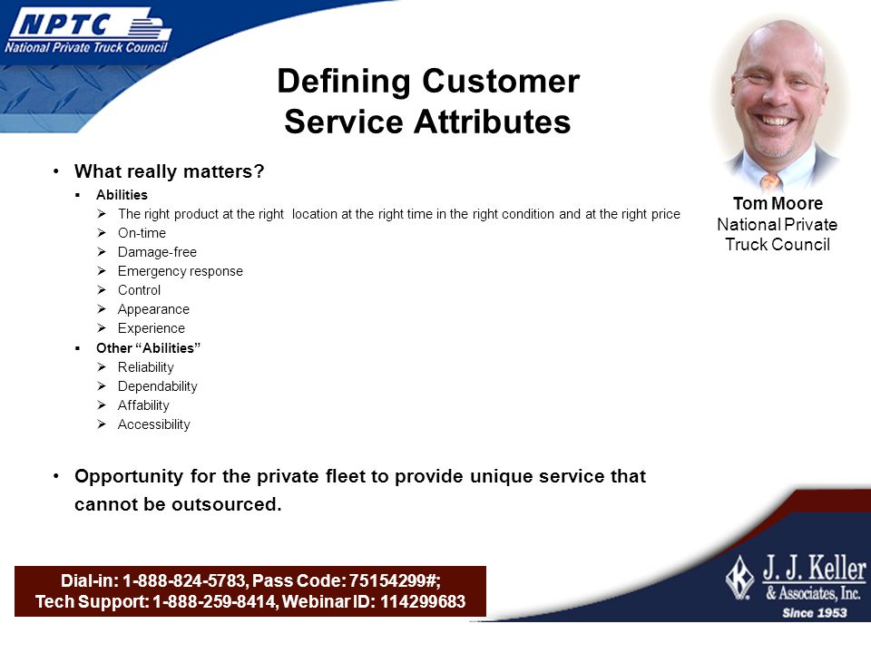 Dial-in: 1-888-824-5783, Pass Code: 75154299#; Tech Support: 1-888-259-8414, Webinar ID: 114299683 Defining Customer Service Attributes What really matters.