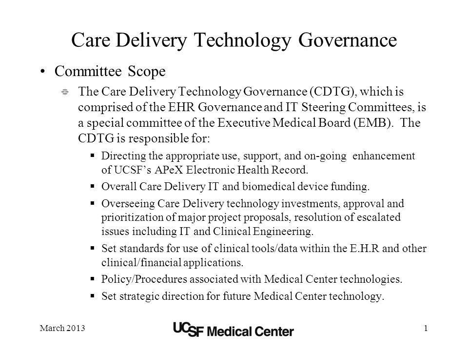 March 20132 Care Delivery Technology Governance Committee Responsibilities Reviews the Medical Center IT strategic plan (3-5 yr horizon) to ensure compliance with strategic objectives of the Medical Center and Campus.