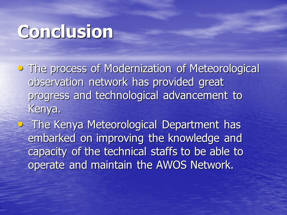 Conclusion The process of Modernization of Meteorological observation network has provided great progress and technological advancement to Kenya.