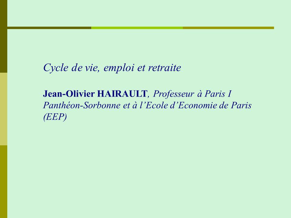 Cycle de vie, emploi et retraite Jean-Olivier HAIRAULT, Professeur à Paris I Panthéon-Sorbonne et à lEcole dEconomie de Paris (EEP)