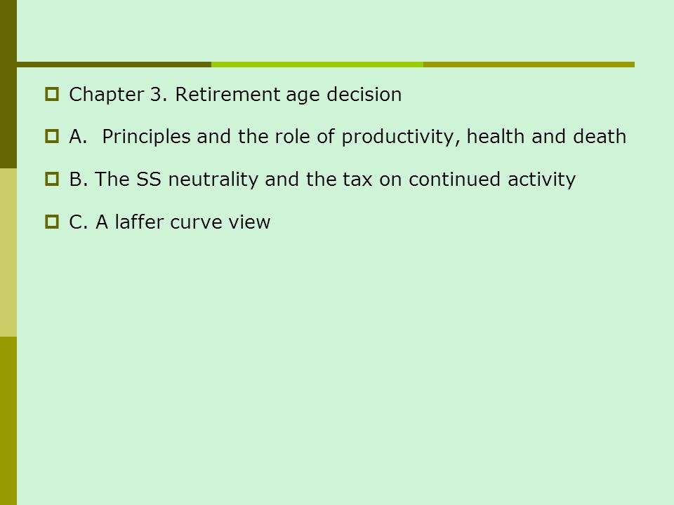 Chapter 3. Retirement age decision A. Principles and the role of productivity, health and death B.
