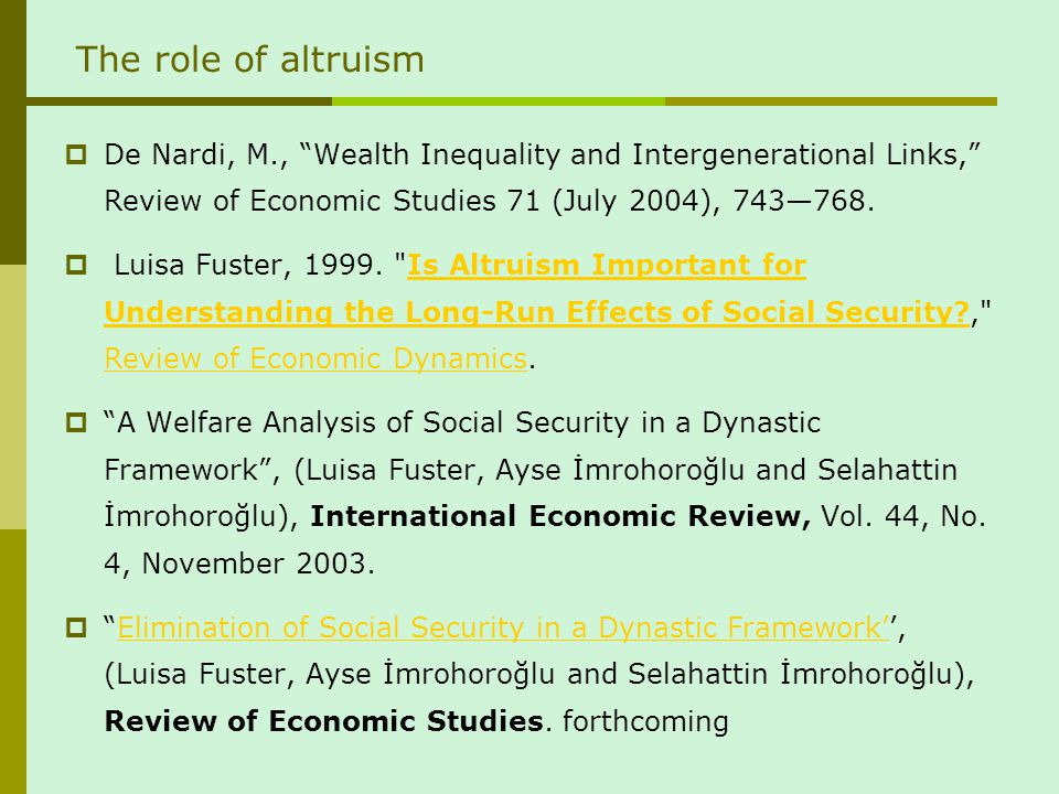 The role of altruism De Nardi, M., Wealth Inequality and Intergenerational Links, Review of Economic Studies 71 (July 2004), 743768.