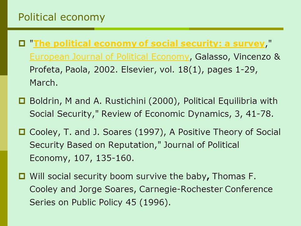 Political economy The political economy of social security: a survey, European Journal of Political Economy, Galasso, Vincenzo & Profeta, Paola, 2002.