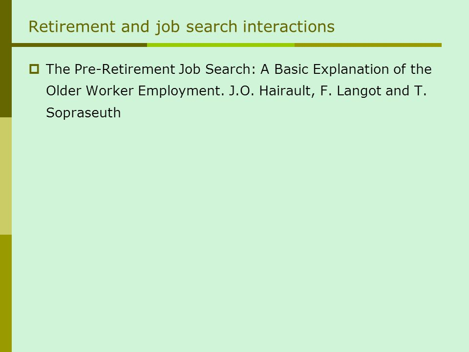 Retirement and job search interactions The Pre-Retirement Job Search: A Basic Explanation of the Older Worker Employment.