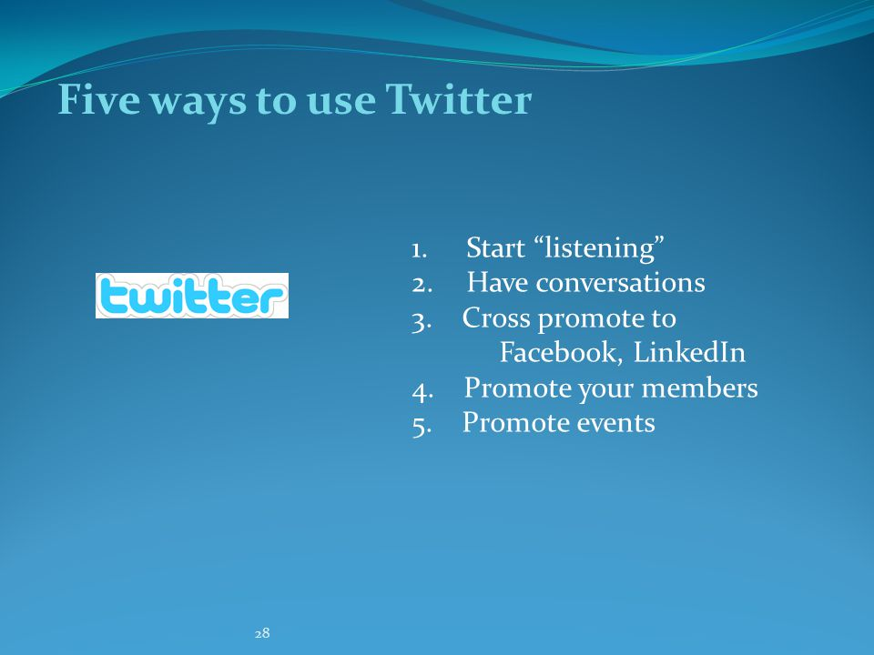 28 Five ways to use Twitter 1. Start listening 2.