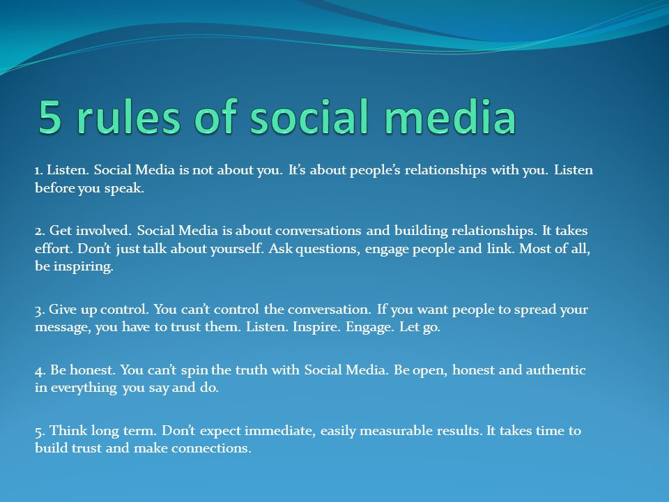 1. Listen. Social Media is not about you. Its about peoples relationships with you.