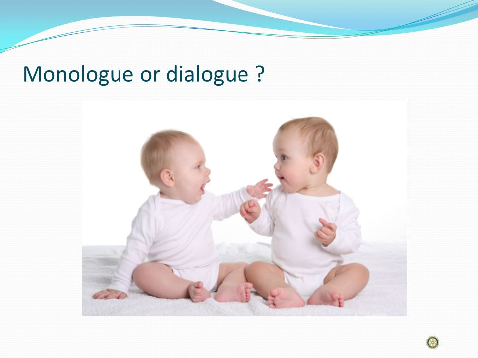 Monologue or dialogue