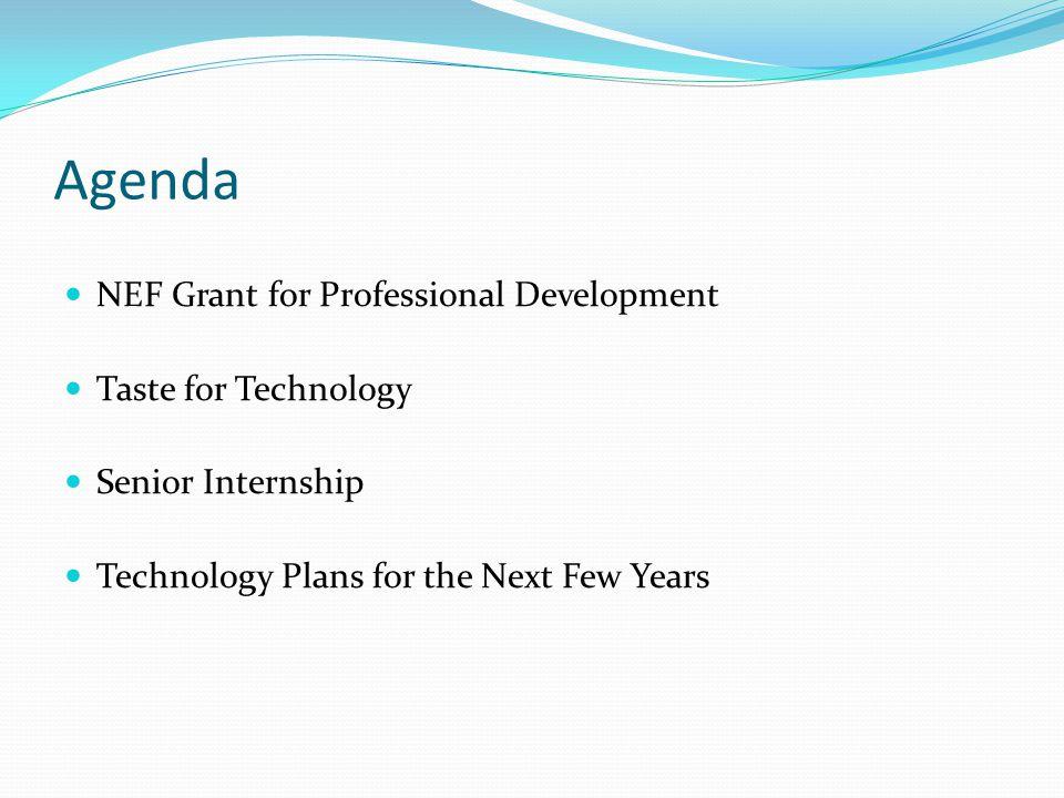 Agenda NEF Grant for Professional Development Taste for Technology Senior Internship Technology Plans for the Next Few Years