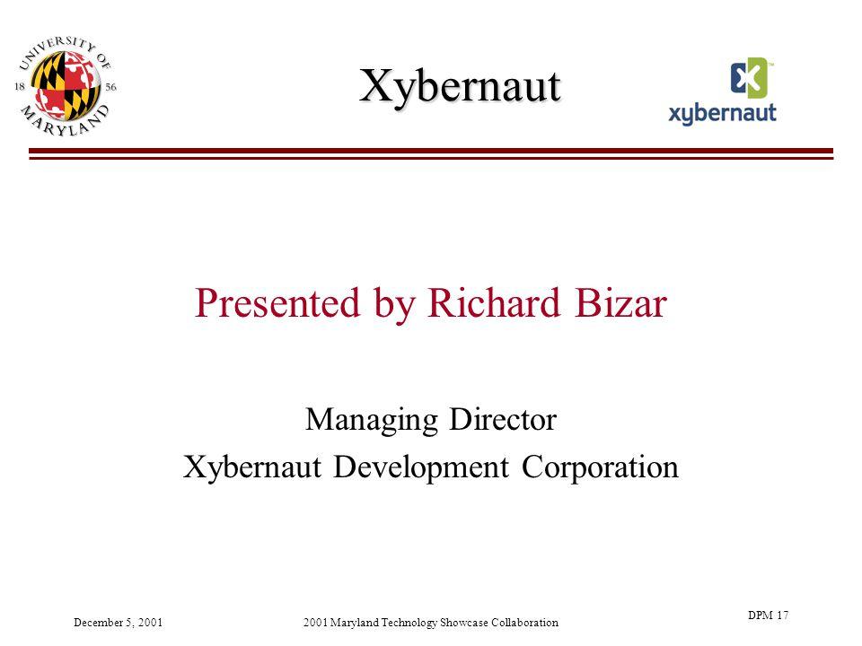 December 5, 20012001 Maryland Technology Showcase Collaboration DPM 17 Xybernaut Presented by Richard Bizar Managing Director Xybernaut Development Corporation