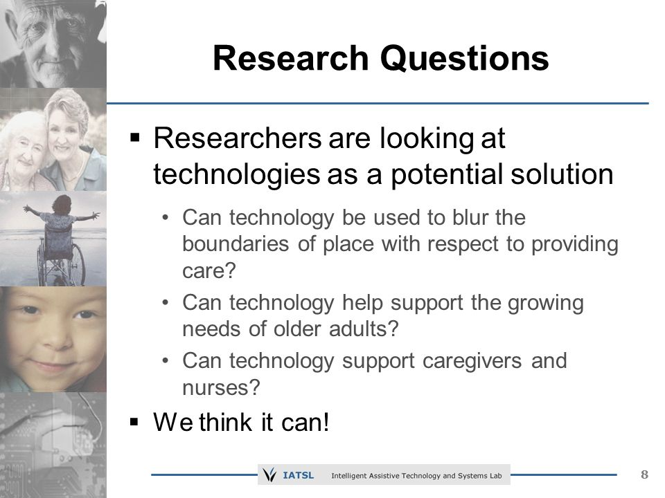 88 Research Questions Researchers are looking at technologies as a potential solution Can technology be used to blur the boundaries of place with respect to providing care.