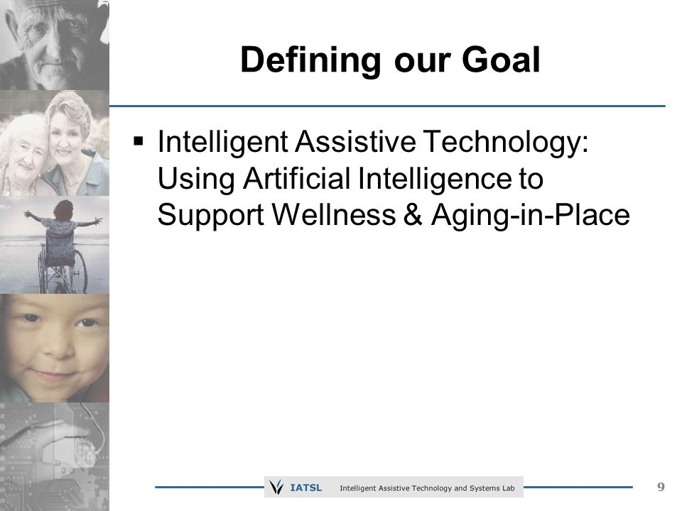 99 Defining our Goal Intelligent Assistive Technology: Using Artificial Intelligence to Support Wellness & Aging-in-Place