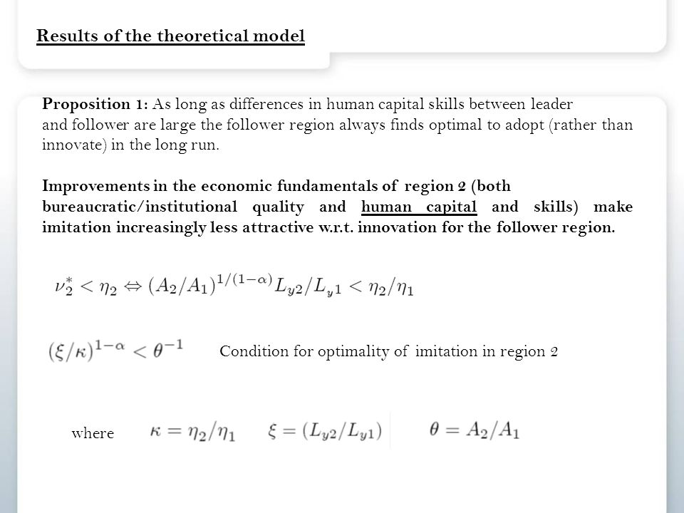 Results of the theoretical model Proposition 1: As long as differences in human capital skills between leader and follower are large the follower region always finds optimal to adopt (rather than innovate) in the long run.
