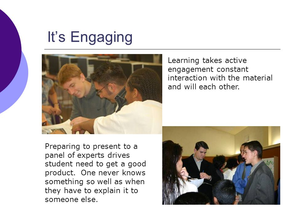 Its Engaging Learning takes active engagement constant interaction with the material and will each other.