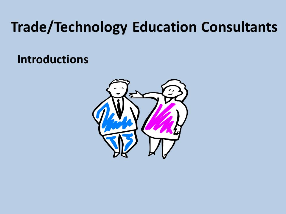 Trade/Technology Education Consultants Introductions