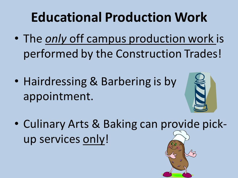 Educational Production Work The only off campus production work is performed by the Construction Trades.