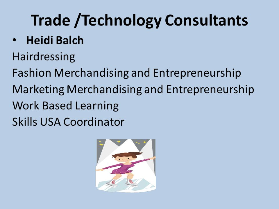 Trade /Technology Consultants Heidi Balch Hairdressing Fashion Merchandising and Entrepreneurship Marketing Merchandising and Entrepreneurship Work Based Learning Skills USA Coordinator