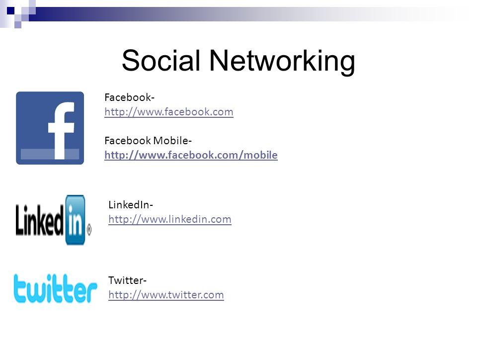 Social Networking Facebook- http://www.facebook.com Facebook Mobile- http://www.facebook.com/mobile http://www.facebook.com/mobile LinkedIn- http://www.linkedin.com Twitter- http://www.twitter.com