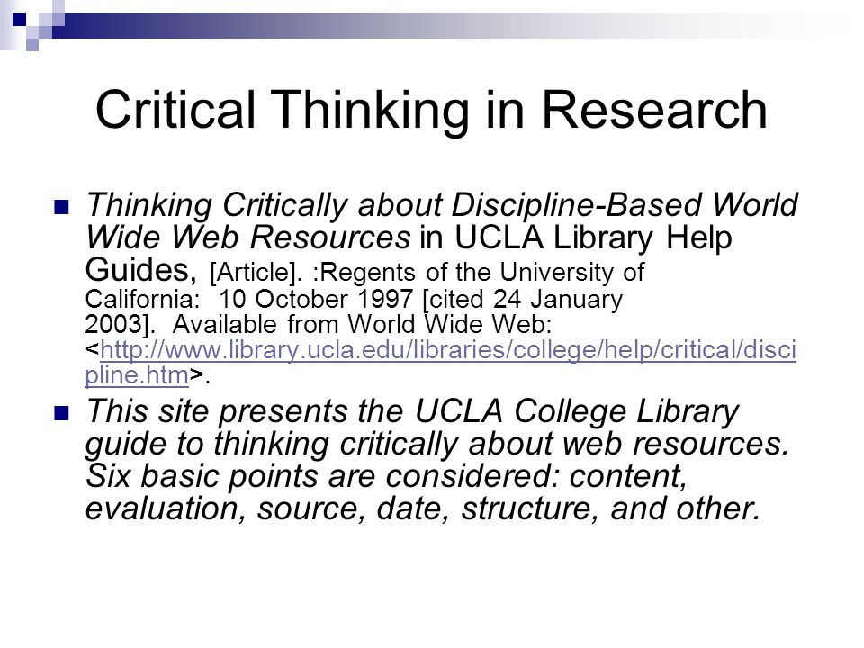 Critical Thinking in Research Thinking Critically about Discipline-Based World Wide Web Resources in UCLA Library Help Guides, [Article].