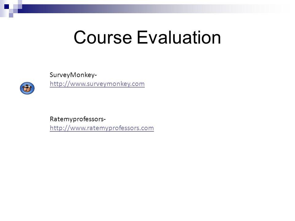 Course Evaluation SurveyMonkey- http://www.surveymonkey.com Ratemyprofessors- http://www.ratemyprofessors.com