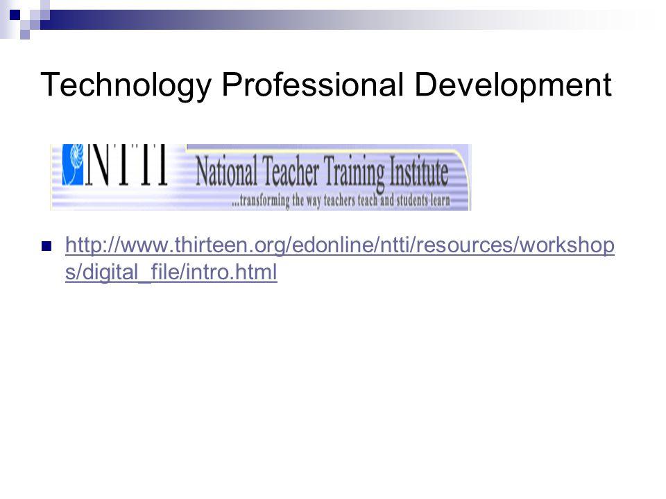 Technology Professional Development http://www.thirteen.org/edonline/ntti/resources/workshop s/digital_file/intro.html http://www.thirteen.org/edonline/ntti/resources/workshop s/digital_file/intro.html