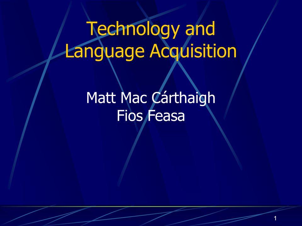 1 Technology and Language Acquisition Matt Mac Cárthaigh Fios Feasa